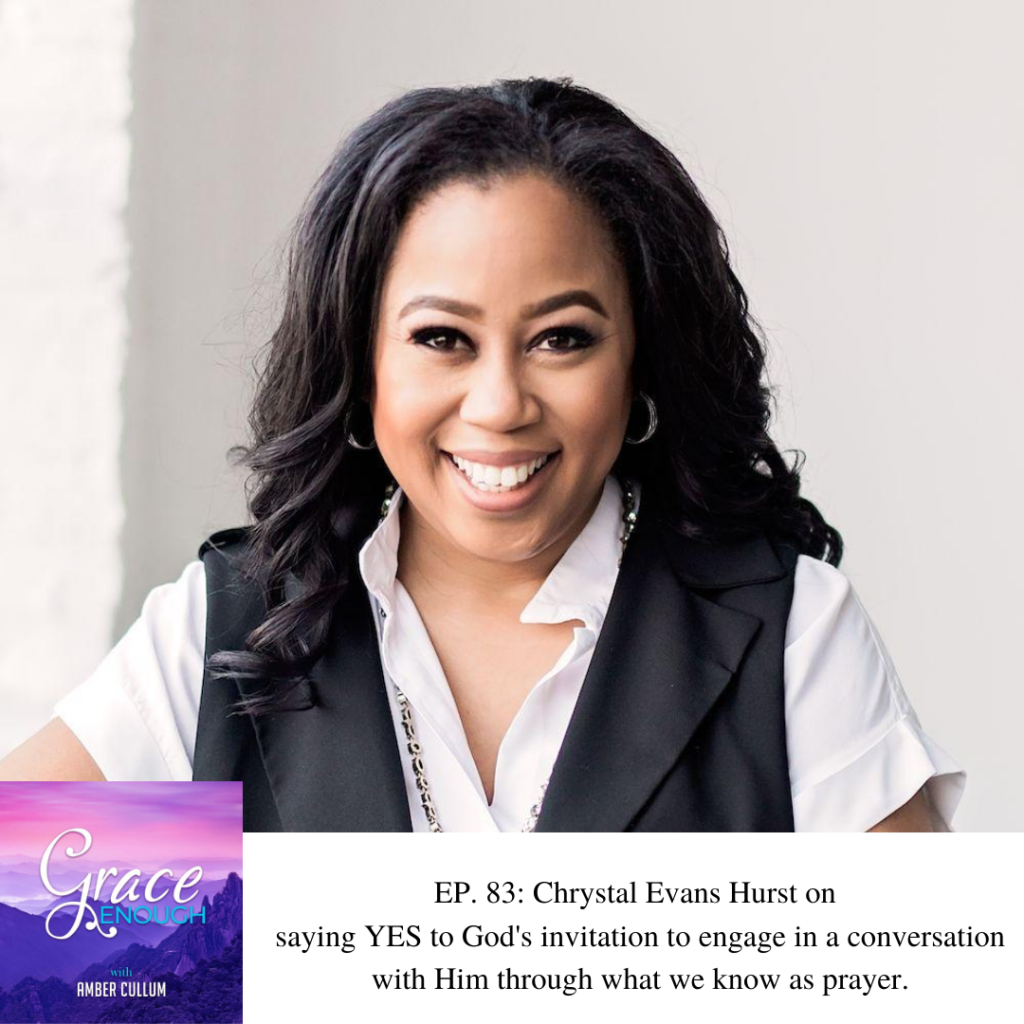 Grace Enough Podcast EP. 83: Chrystal Evans Hurst   Prayer: Conversation with Jesus