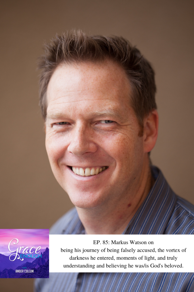 Grace Enough Podcast 82: Markus Watson | Betrayed and Beloved
